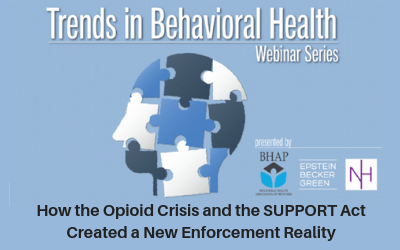 Webinar: How the Opioid Crisis and the SUPPORT Act Created a New Enforcement Reality