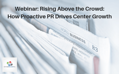 Webinar: Rising Above the Crowd: How Proactive PR Drives Center Growth