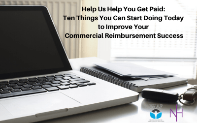 Webinar: Help Us Help You Get Paid: Ten Things You Can Start Doing Today to Improve Your Commercial Reimbursement Success