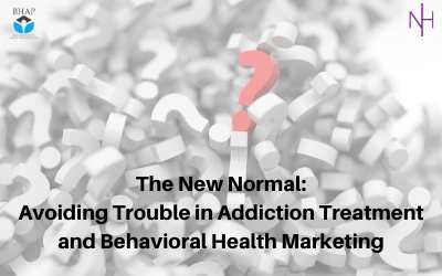 Webinar: The New Normal: Avoiding Trouble in Addiction Treatment and Behavioral Health Marketing