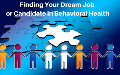 Webinar: Finding Your Dream Job or Candidate in Behavioral Health